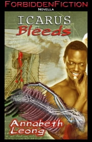 Icarus Bleeds ebook by Annabeth Leong