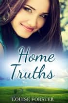 Home Truths ebook by Louise Forster