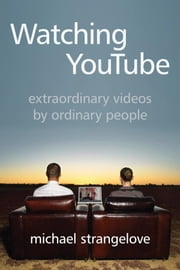 Watching YouTube - Extraordinary Videos by Ordinary People ebook by Michael Strangelove