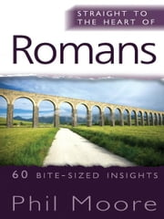 Straight to the Heart of Romans ebook by Phil Moore