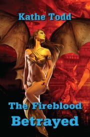 The Fireblood Betrayed ebook by Kathe Todd