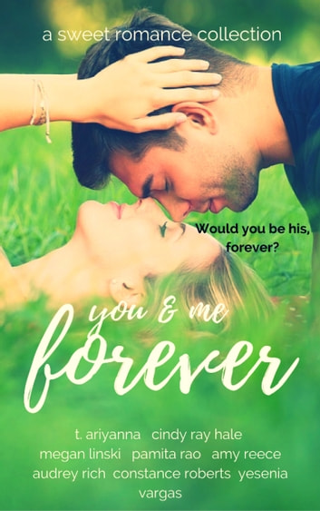 You & Me Forever: A Sweet Romance Collection ebook by Megan Linski,T. Ariyanna,Cindy Ray Hale,Pamita Rao,Amy Reece,Audrey Rich,Constance Roberts,Yesenia Vargas