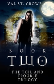 The Toil and Trouble Trilogy, Book Two ebook by Val St. Crowe