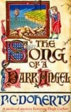The Song of a Dark Angel - Murder and treachery abound in this gripping medieval mystery ebook by Paul Doherty
