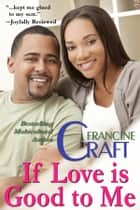 If Love is Good To Me ebook by Francine Craft