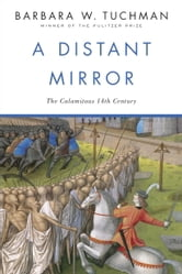A Distant Mirror - The Calamitous 14th Century ebook by Barbara W. Tuchman