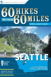 60 Hikes Within 60 Miles: Seattle - Including Bellevue, Everett, and Tacoma ebook by Andrew Weber,Bryce Stevens