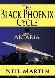 The Black Phoenix Cycle - Book I: Artaria ebook by Neil Martin