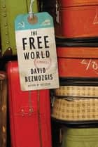 The Free World - A Novel ebook by David Bezmozgis