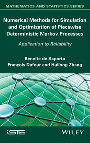 Numerical Methods for Simulation and Optimization of Piecewise Deterministic Markov Processes ebook by Benoîte de Saporta,Huilong Zhang,François Dufour