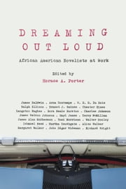 Dreaming Out Loud - African American Novelists at Work ebook by Horace Porter