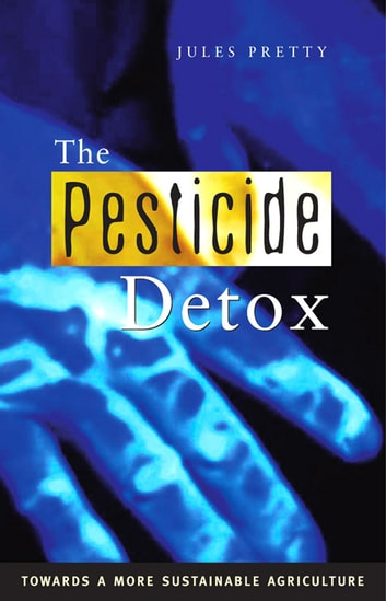The Pesticide Detox - Towards a More Sustainable Agriculture ebook by