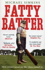 Fatty Batter - How cricket saved my life (then ruined it) ebook by Michael Simkins