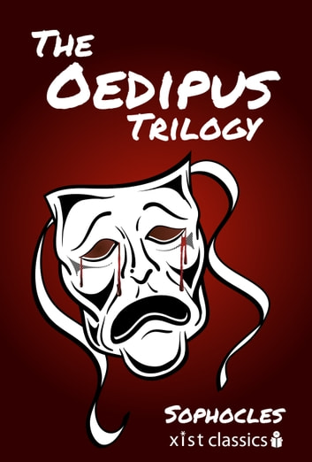 The Oedipus Trilogy: Oedipus the King, Oedipus at Colonus, Antigone ebook by Sophocles Sophocles