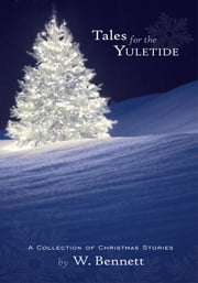 Tales for the Yuletide - A Collection of Christmas Stories ebook by W. Bennett