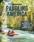 Paddling America - Discover and Explore Our 50 Greatest Wild and Scenic Rivers ebook by Susan Elliott, Adam Elliott