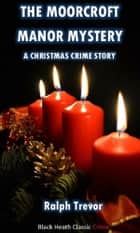 The Moorcroft Manor Mystery - A Christmas Crime Story ebook by Ralph Trevor