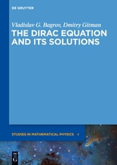 The Dirac Equation and its Solutions ebook by Vladislav G. Bagrov,Dmitry Gitman