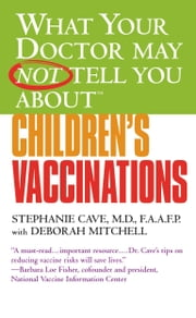 What Your Doctor May Not Tell You About(TM) Children's Vaccinations ebook by Stephanie Cave,Deborah Mitchell