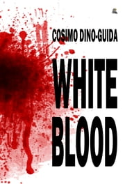 WHITE BLOOD ebook by Cosimo Dino-Guida
