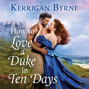 How To Love A Duke in Ten Days audiobook by Kerrigan Byrne