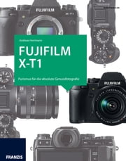 Fujifilm X-T1 - Purismus für die absolute Genussfotografie ebook by Andreas Herrmann