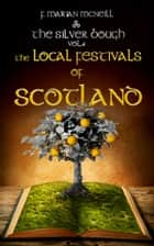 The Silver Bough Volume 4 - The Local Festivals of Scotland ebook by F. Marian McNeill