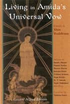 Living In Amida's Universal Vow - Essays on Shin Buddhism ebook by Alfred Bloom