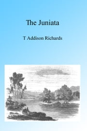 The Juniata, Illustrated ebook by T Addison Richards