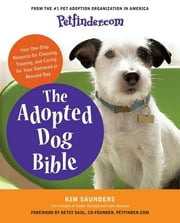 Petfinder.com The Adopted Dog Bible - Your One-Stop Resource for Choosing, Training, and Caring for Your Sheltered or Rescued Dog ebook by Petfinder.com