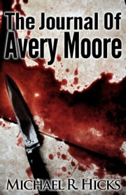 The Journal Of Avery Moore ebook by Michael R. Hicks