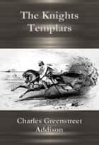 The Knights Templars ebook by Charles Greenstreet Addison