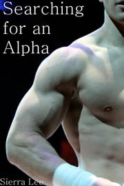 Searching for an Alpha ebook by Sierra Lee