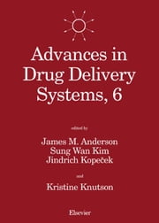 Advances in Drug Delivery Systems, 6: Proceedings of the Sixth International Symposium on Recent Advances in Drug Delivery Systems, Salt Lake City, UT ebook by Anderson, James M.