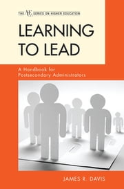 Learning to Lead - A Handbook for Postsecondary Administrators ebook by James R. Davis