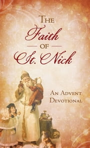 The Faith of St. Nick: An Advent Devotional - An Advent Devotional ebook by Ann Nichols