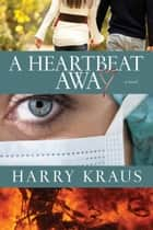 A Heartbeat Away ebook by Harry Kraus