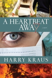 A Heartbeat Away - A Novel ebook by Harry Kraus