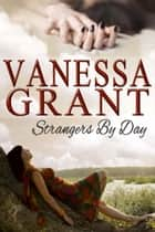 Strangers by Day ebook by Vanessa Grant