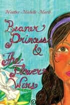 Beaner Princess & the Flower Wars ebook by Heather Michelle Marsh