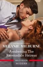 Awakening The Ravensdale Heiress 電子書籍 by Melanie Milburne