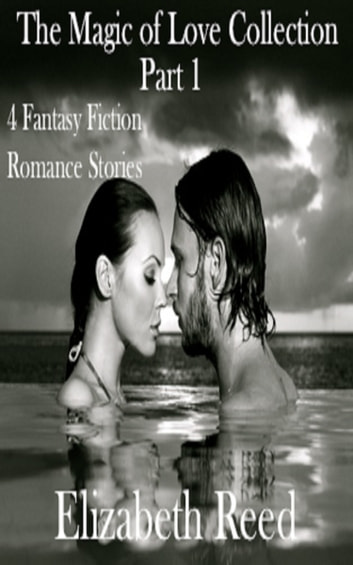 The Magic of Love Collection Part 1: Four Fantasy Fiction Steamy Romance Stories eBook by Elizabeth Reed