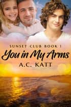 You in My Arms ebook by A.C. Katt