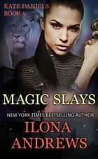 Magic Slays - A Kate Daniels Novel: 5 ebook by Ilona Andrews