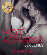 Hot And Bothered Sex Series - 3 Books In 1 Boxed Set - 2015 Erotica Romance Taboo Edition ebook by Speedy Publishing
