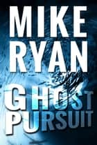Ghost Pursuit ebook by Mike Ryan