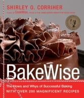 BakeWise - The Hows and Whys of Successful Baking with Over 200 Magnificent Recipes ebook by Shirley O. Corriher