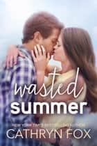 Wasted Summer, New Adult Romance ebook by Cathryn Fox