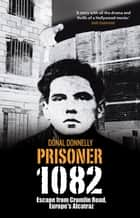 Prisoner 1082: Escape from Crumlin Road Prison, Europe's Alcatraz ebook by Donal Donnelly