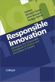 Responsible Innovation - Managing the Responsible Emergence of Science and Innovation in Society ebook by Richard Owen,John Bessant,Maggy Heintz